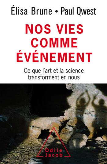 Nos vies comme événement - Ce que l'art et la science transforment en nous