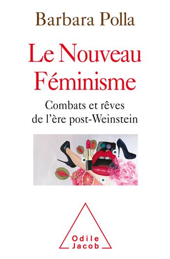 Nouveau Féminisme (Le) - Combats et rêves de l'ère post-Weinstein