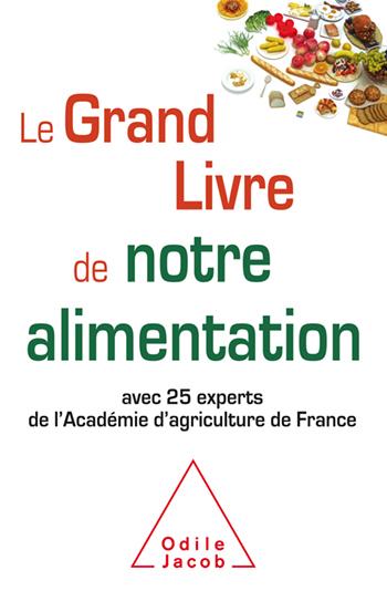 Grand Livre de notre alimentation (Le) - avec 25 experts de l'Académie d'agriculture de France