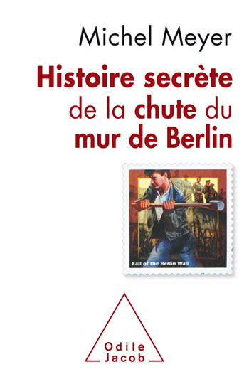 Secret History of the Fall of the Berlin Wall (The) - New Edition 2019
