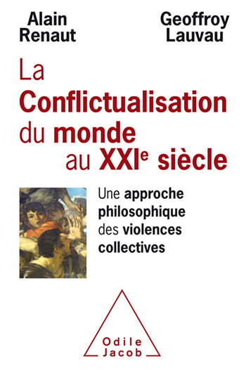 Conflictualisation du monde au XXIe siècle (La) - Une approche philosophique des violences collectives