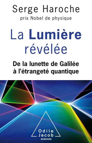 Lumière révélée (La) - De la lunette de Galilée à l'étrangeté quantique