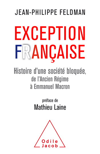 French Exception (The) - From the Ancien Régime to Emmanuel Macron, the story of a blocked society