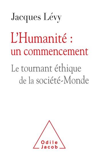 Humanité : un commencement (L') - Le tournant-éthique de la société-Monde