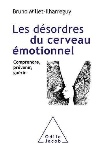 Désordres du cerveau émotionnel (Les) - Comprendre, prévenir, guérir