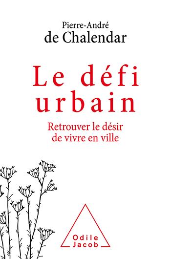 Défi urbain (Le) - Retrouver le désir de vivre en ville