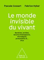 Monde invisible du vivant (Le) - Bactéries, archées, levures/champignons, algues, protozoaires et... virus